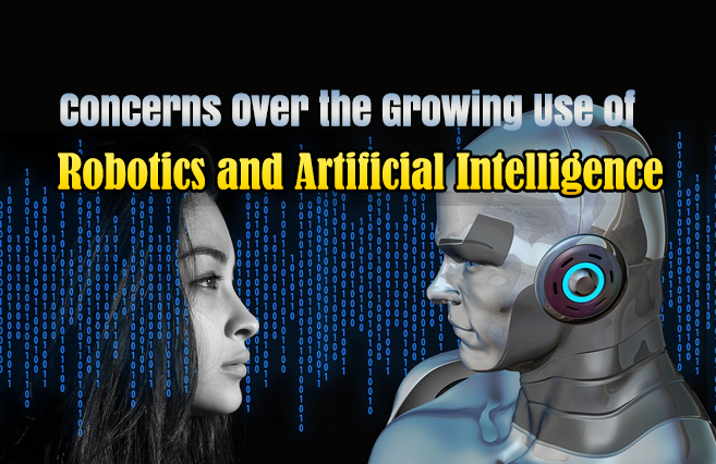 Concerns Over the Growing Use of Robotics and Artificial Intelligence